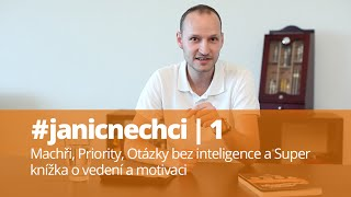 #janicnechci 1: Machři, Priority, Otázky bez inteligence a Super knížka o vedení a motivaci (video)