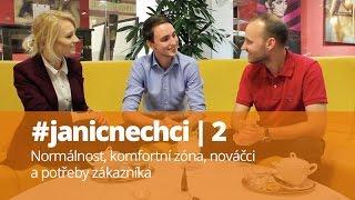 #janicnechci 2: Normálnost, komfortní zóna, nováčci a potřeby zákazníka (video)