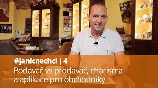 #janicnechci 4: Podavač vs prodavač, charisma a aplikace pro obchodníky (video)