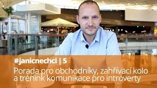 #janicnechci 5: Porada pro obchodníky, zahřívací kolo a trénink komunikace pro introverty (video)