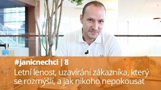 #janicnechci 8: Letní lenost, uzavírání zákazníka, který se rozmýšlí, a jak nikoho nepokousat (video)