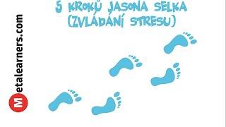 5 kroků Jasona Selka, zvládání stresu (video)